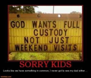 sorry-kids-god-wants-full-custody-weekend-demotivational-posters-1329809125