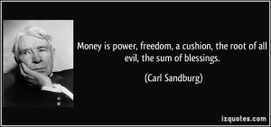 quote-money-is-power-freedom-a-cushion-the-root-of-all-evil-the-sum-of-blessings-carl-sandburg-297899